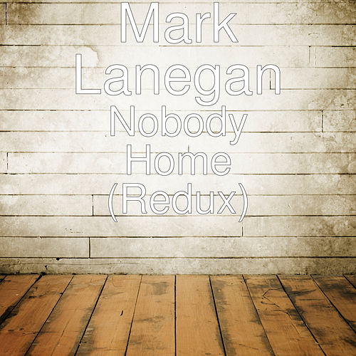 Nobody Home (Redux) de Mark Lanegan