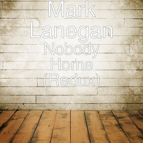 Nobody Home (Redux) by Mark Lanegan