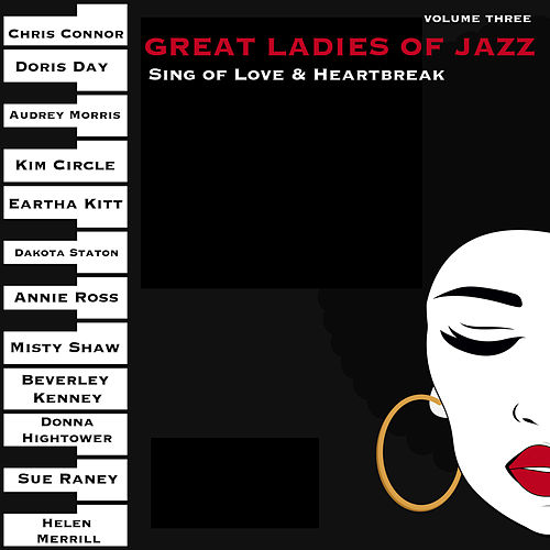 Great Ladies of Jazz Sing of Love & Heartbreak, Volume 3 (The Original Recordings Re-mastered) by Various Artists