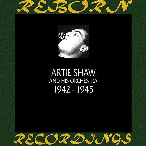 1942-1945 (HD Remastered) by Artie Shaw
