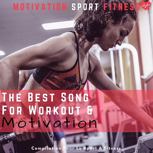 The Best Song for Workout & Motivation (Compilation Pour Le Sport & Fitness) von Motivation Sport Fitness