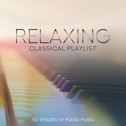 Relaxing Classical Playlist: 50 Shades of Piano Music by Various Artists