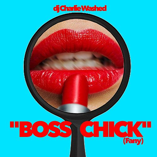 Boss Chick (Fany) by DJ Charlie Washed