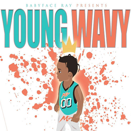 Young Wavy by Babyface Ray