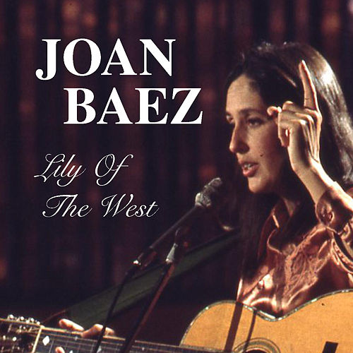 Lily Of The West by Joan Baez