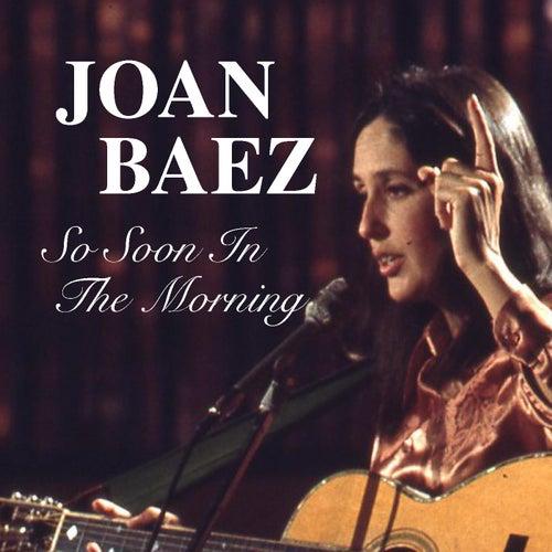 So Soon In The Morning by Joan Baez