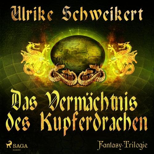 Das Vermächtnis des Kupferdrachen - Die Drachenkronen-Trilogie 2 (Ungekürzt) von Ulrike Schweikert