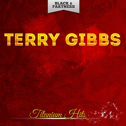 Titanium Hits by Terry Gibbs