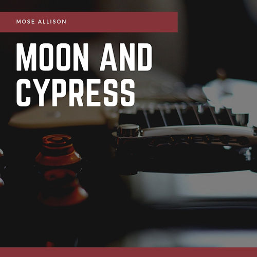 Moon and Cypress by Mose Allison