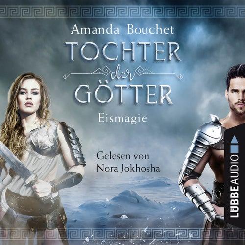 Eismagie - Tochter-der-Götter-Trilogie 2 (Ungekürzt) von Amanda Bouchet