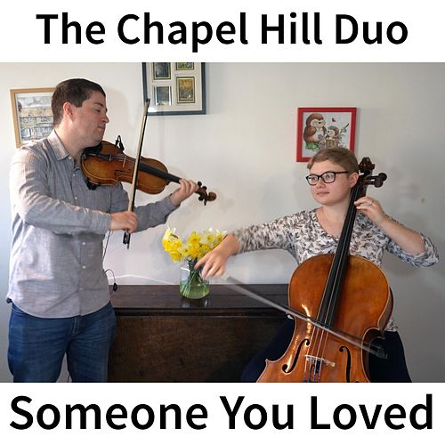 Someone You Loved (Violin & Cello Classical Crossover Version) by The Chapel Hill Duo