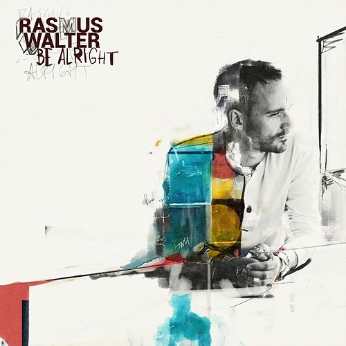 Be Alright by Rasmus Walter