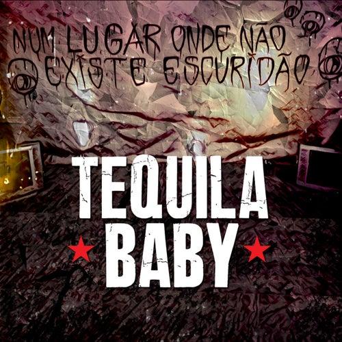 Num Lugar Onde Não Existe Escuridão by Tequila Baby