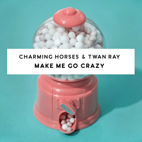 Make Me Go Crazy by Charming Horses