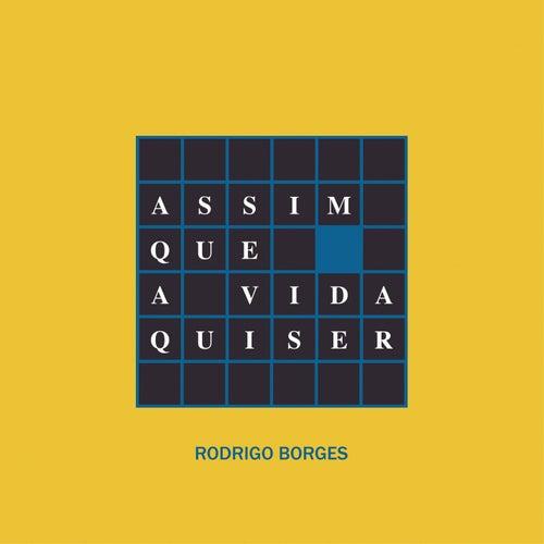 Assim Que A Vida Quiser by Rodrigo Borges