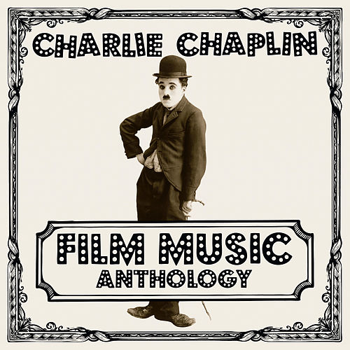 Charlie Chaplin Film Music Anthology von Charlie Chaplin (Films)