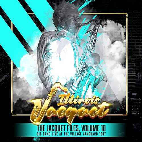 The Jacquet Files, Volume 10 (Big Band Live at the Village Vanguard 1987) by Illinois Jacquet