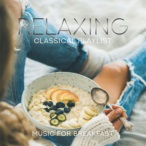 Relaxing Classical Playlist: Music for Breakfast by Various Artists