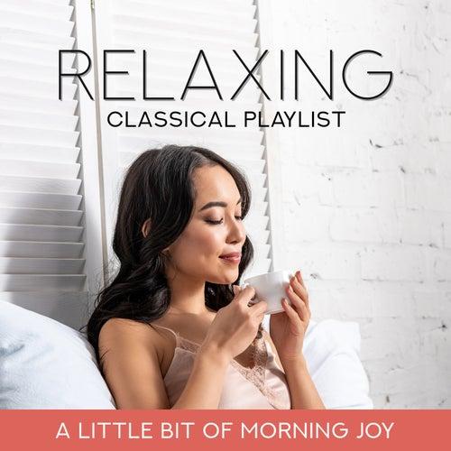 Relaxing Classical Playlist: A Little Bit of Morning Joy de Various Artists