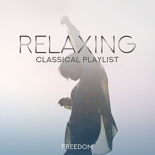 Relaxing Classical Playlist: Freedom de Various Artists