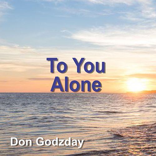 To You Alone by Don Godzday