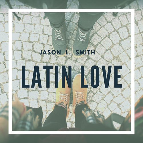Latin Love von Jason L. Smith