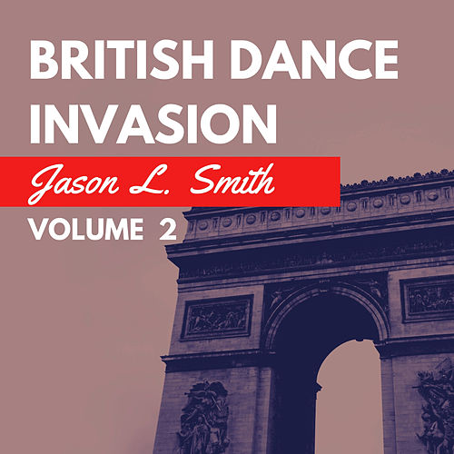 British Dance Invasion, Vol. 2 von Jason L. Smith
