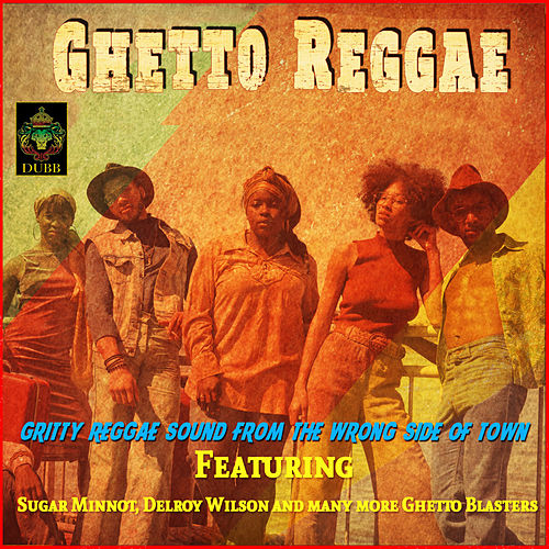 Ghetto Reggae - Gritty Reggae Sound from the Wrong Side of Town de Various Artists
