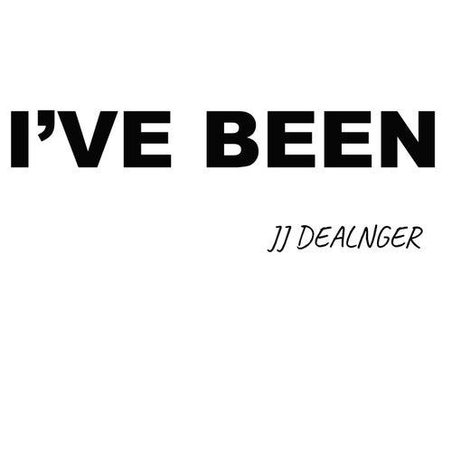 I've Been by JJ Dealnger