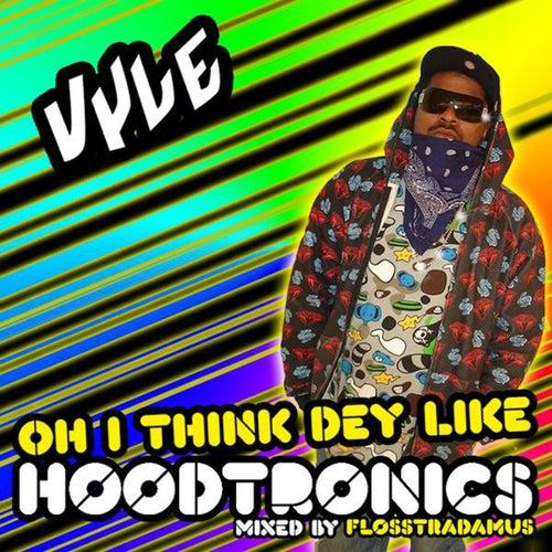Oh I Think Dey Like Hoodtronics de Vyle
