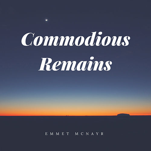 Commodious Remains by Emmet Mcnayr