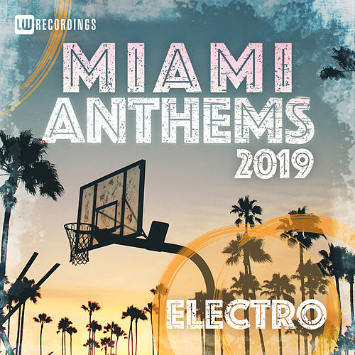 Miami 2019 Anthems Electro - EP by Various Artists