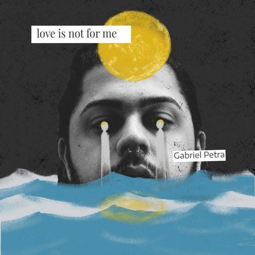 Love is Not for Me de Gabriel Petra