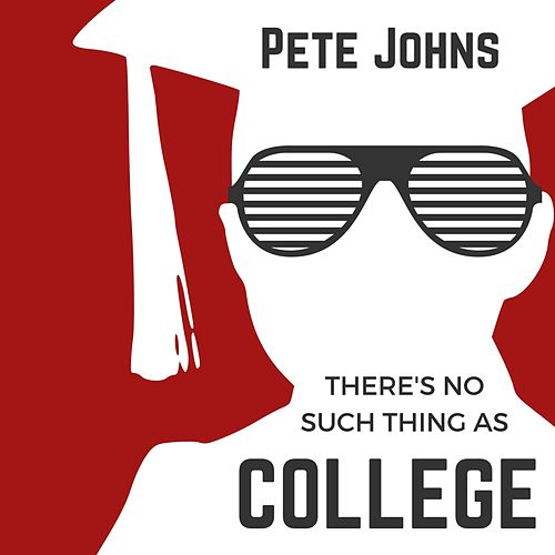 There's No Such Thing as College by Pete Johns