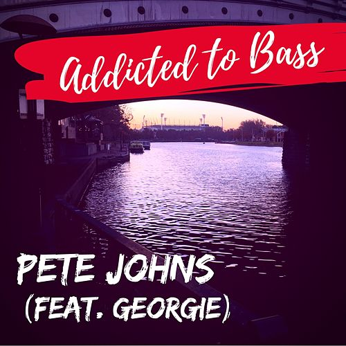 Addicted to Bass by Pete Johns