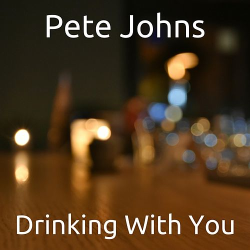Drinking With You by Pete Johns