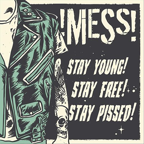 Stay Young, Stay Free, Stay Pissed! by Mess