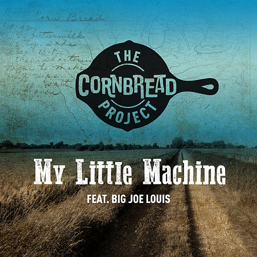 My Little Machine by The Cornbread Project