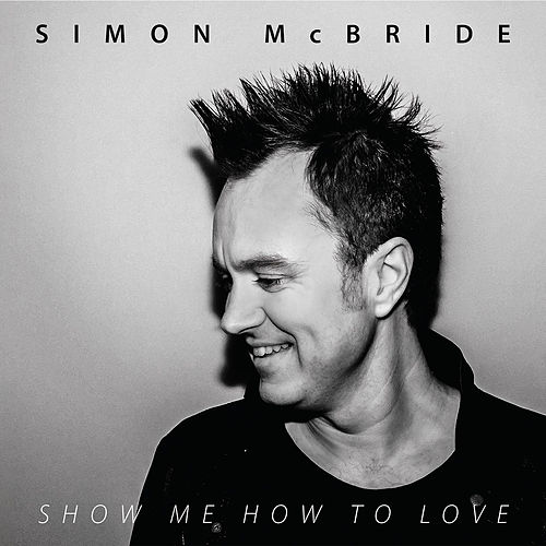 Show Me How to Love de Simon McBride