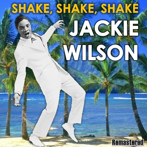 Shake, Shake, Shake by Jackie Wilson