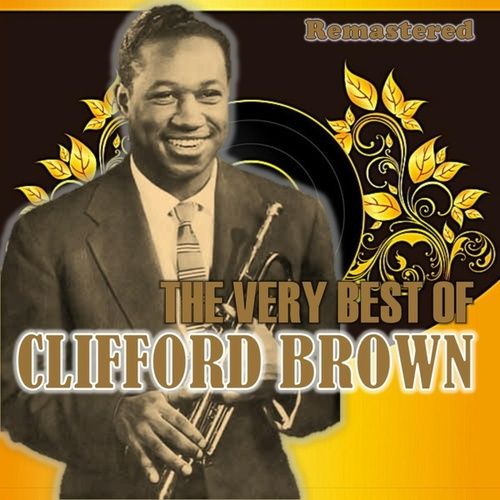 The Very Best of Clifford Brown by Clifford Brown