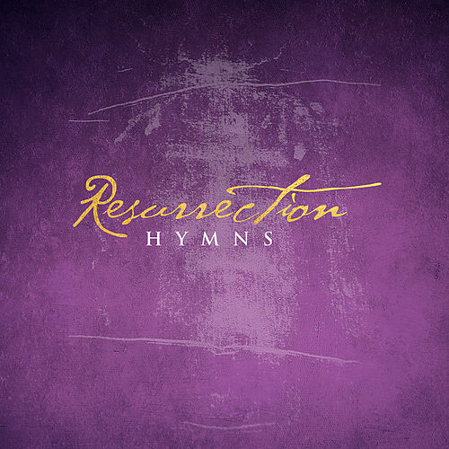 Resurrection Hymns by Lifeway Worship