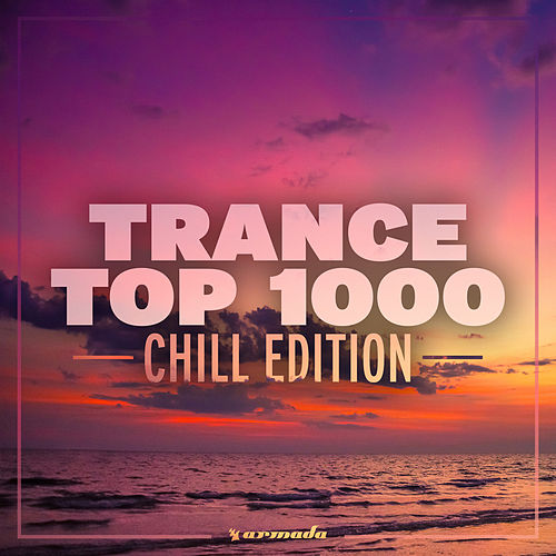Trance Top 1000 - Chill Edition by Various Artists