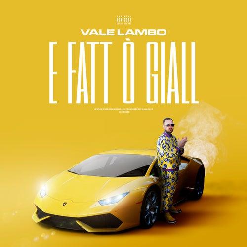 E Fatt O' Giallo by Vale Lambo