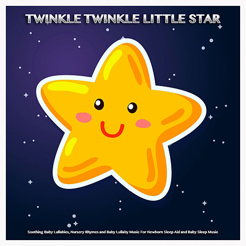 Twinkle Twinkle Little Star: Soothing Baby Lullabies, Nursery Rhymes and Baby Lullaby Music For Newborn Sleep Aid and Baby Sleep Music by Twinkle Twinkle Little Star