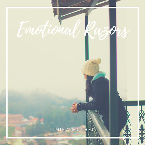 Emotional Razors by Timika Mucher