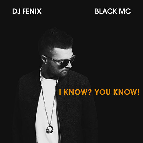 I Know? You Know! (feat. Black Mc) by Dj Fenix