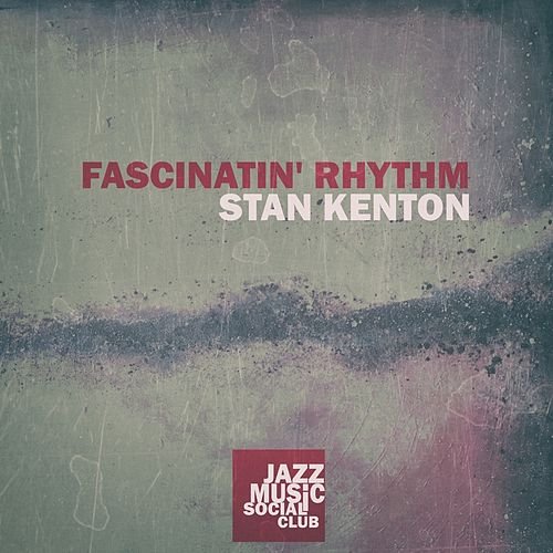 Fascinatin' Rhythm by Stan Kenton
