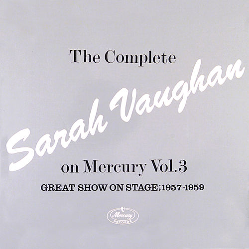 The Complete Sarah Vaughan On Mercury Vol. 3 (Great Show On Stage, 1957-59) by Sarah Vaughan