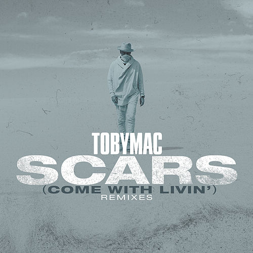 Scars (Come With Livin') (Remixes) by TobyMac